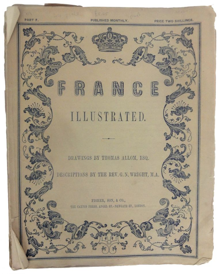 France Illustrated. Illustrated by Thomas Allom. Parts 2,5,6,7,8,9,10,11,12,16. G. N. WRIGHT, Allom.