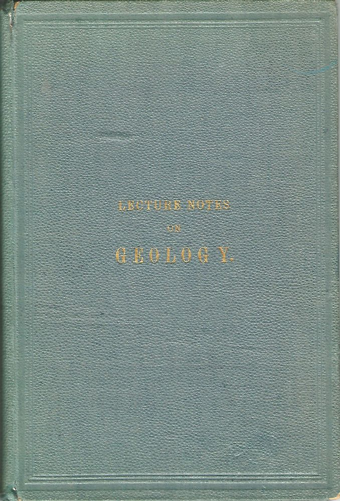 Lecture Notes on Geology and Outline of the Geology of Canada. For the use of Students. With Figures of Characteristic Fossils. J. W. DAWSON.