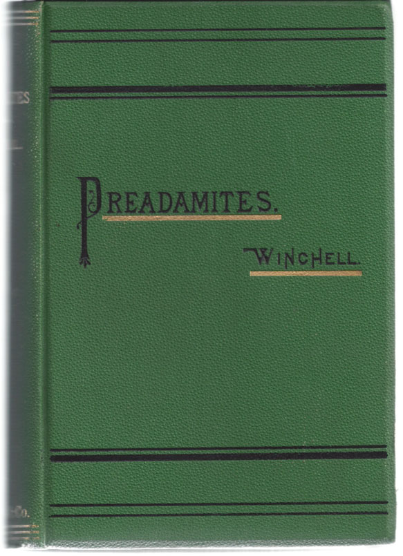 Predamites; or, A Demonstration of the Existence of Men before Adam; together with, A Study of their Condition, Antiquity, Racial Affinities, and Progressive Dispersion over the Earth. Alexander WINCHELL.