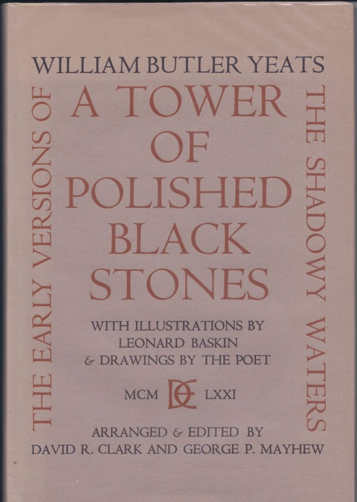 A Tower of Polished Black Stones. Early Versions of The Shadowy Waters. Arranged and Edited by David Ridgley Clark and George Mayhew. With Five Illustrations by Leonard Baskin and Drawings by the Poet. William Butler YEATS.