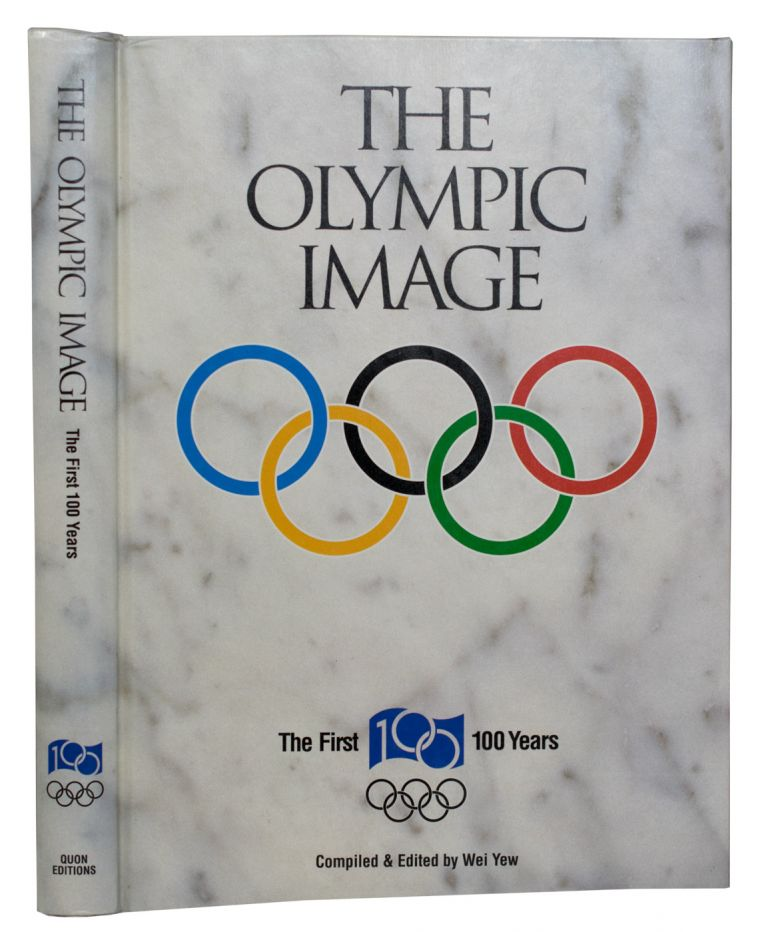The Olympic Image. The First 100 Years. Wei YEW, Compiled.