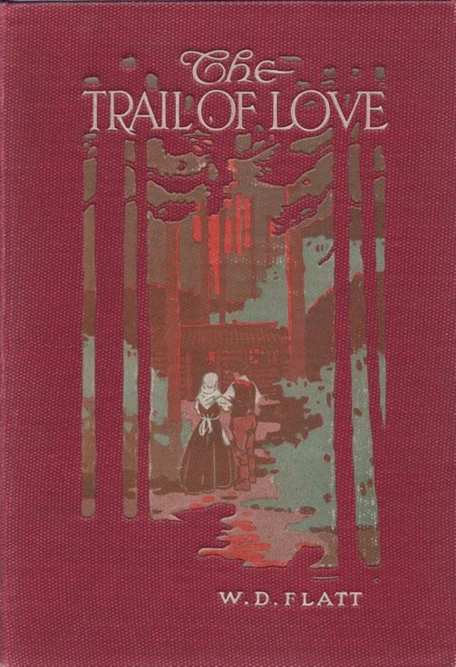 The Trail of Love. An Appreciation of Canadian Pioneers and Pioneer Life. W. D. FLATT.