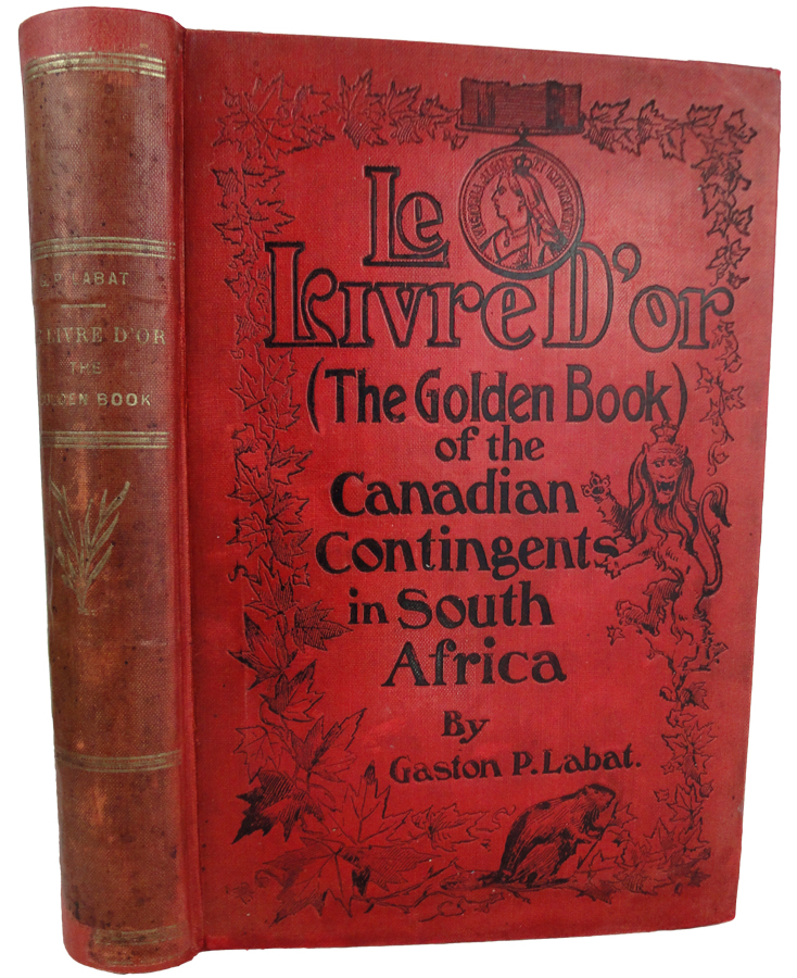 Le Livre D'Or. (The Golden Book) of the Canadian Contingents in South Africa, with an appendix of Canadian Loyalty. Containing letters, documents, photographs. Gaston P. LABAT.