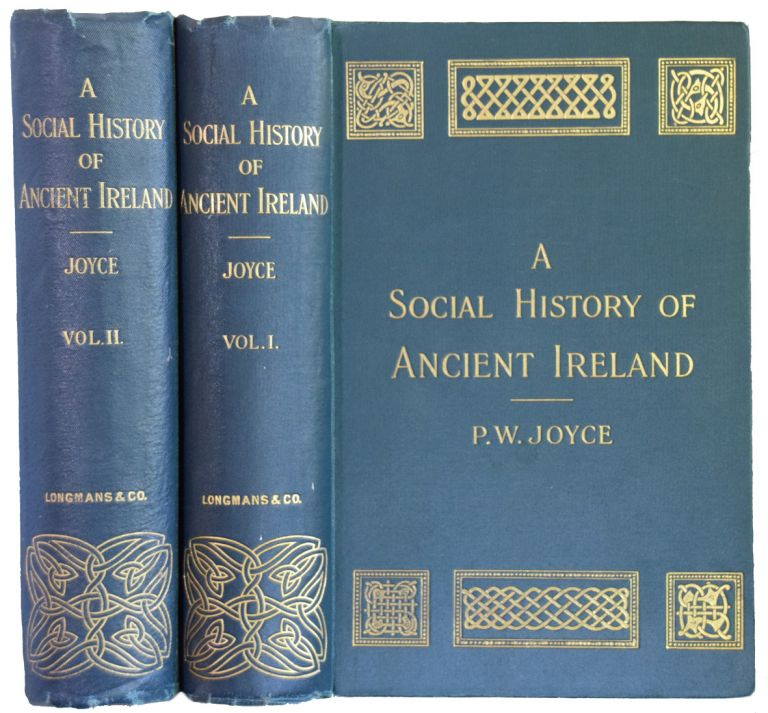 A Social History of Ancient Ireland. Treating of The Government, Military System, and Law; Religion, Learning, and Art; Trades, Industries, and Commerce; Manners, Customs, and Domestic Life, of the Ancient Irish People. P. W. JOYCE.