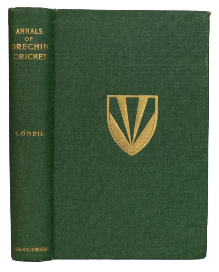 Annals of Brechin Cricket, 1849-1927. Foreword by The Right Honourable The Earl of Strathmore and Kinghorne, G.C.V.O., Lord Lieutenant of Forfarshire. Alfred O'NEIL.