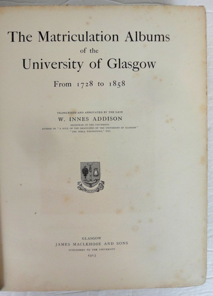 The Matriculation Albums of the University of Glasgow. From 1728 to 1858. W. Innes ADDISON, Transcribed.