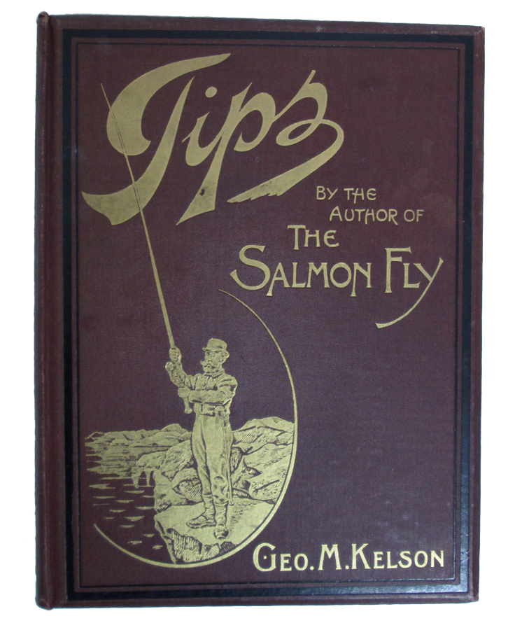 """Tips. By the Author of """"The Salmon Fly,"""" Geo. M. KELSON."""