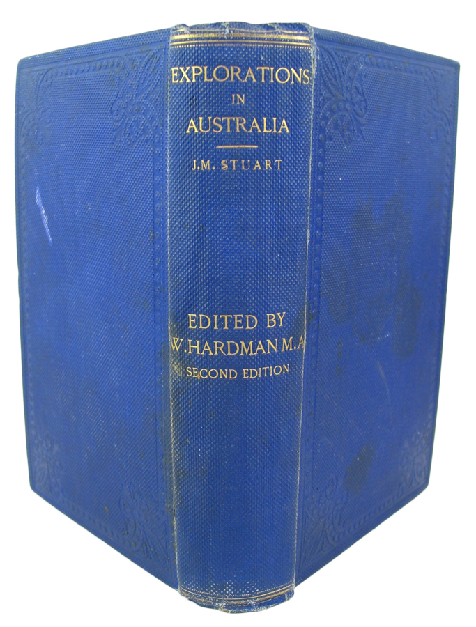 Explorations in Australia. The Journals of John McDouall Stuart, during the years 1858, 1859, 1860, 1861, & 1862, When He Fixed the Centre of the Continent and Successfully Crossed it from Sea to Sea. Edited from Mr. Stuart's Manuscript by William Hardman. William HARDMAN, edited.
