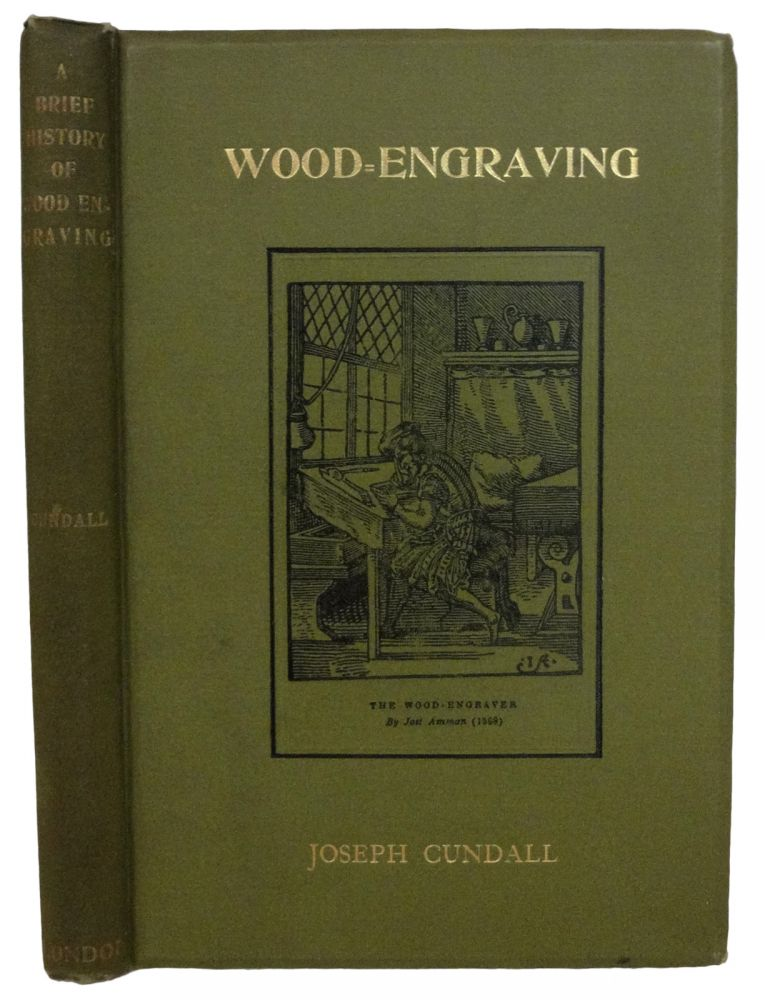 A Brief History of Wood Engraving from Its Invention. Joseph CUNDALL.