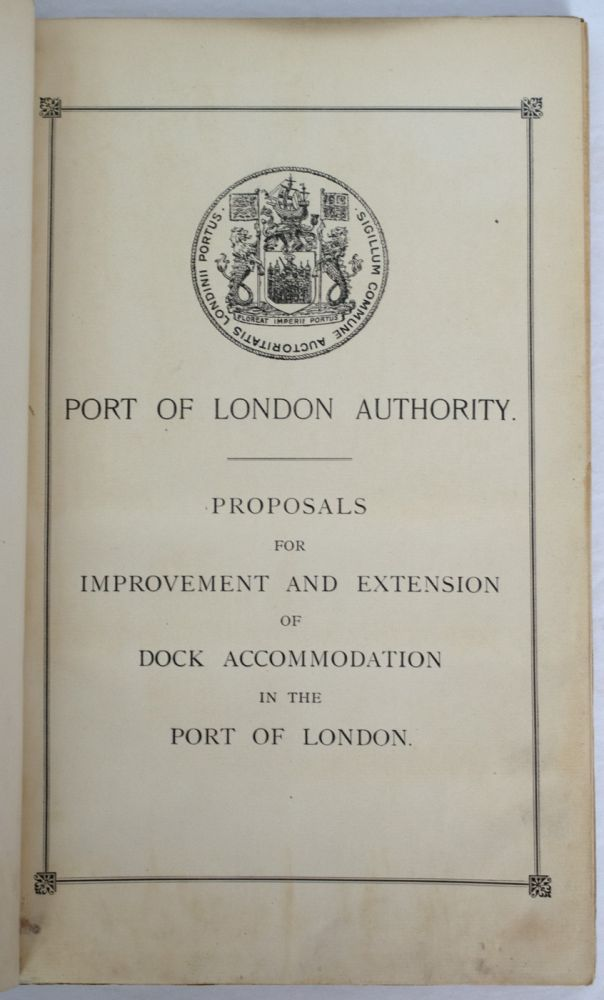 Proposals for Improvement and Extension of Dock Accommodation in the Port of London. PORT OF LONDON.