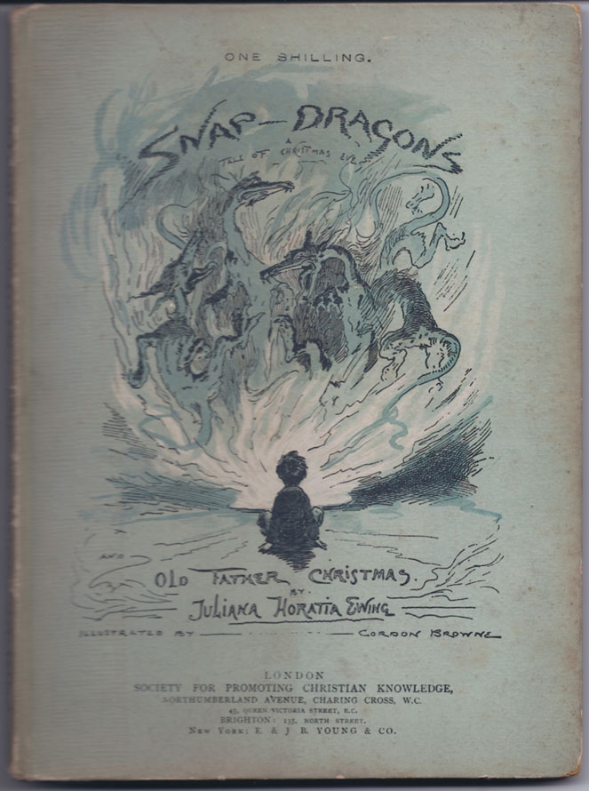Snap Dragons. A Tale of Christmas Eve and Old Father Christmas. An Old Fashioned Tale of the Young Days of a Grumpy Old Godfather. Juliana Horatia EWING, Gordon Browne.