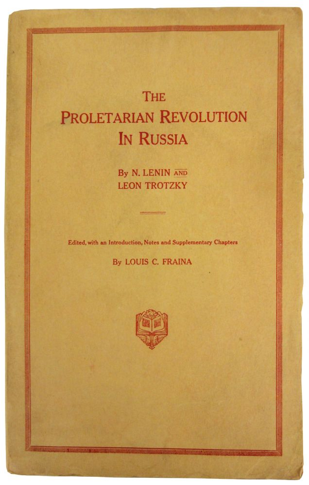 The Proletarian Revolution In Russia. Edited, with an Introduction and Supplementary Chapters, by Louis C. Fraina. N. LENIN, Leon Trotzky.