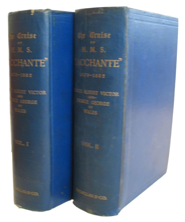 """The Cruise ofHer Majesty's Ship """"Bacchante"""" 1879-1882. Compiled from The PrivateJournals, and Note-Books of Prince Albert Victor and Prince George ofWales, with additions by J.D. Dalton. Vol. 1. - The West and The South.The Mediterranean - Teneriffe West Indies - Bermudas - Vigo - Ferrol- St. Vincent - The Plate - Falkland Islands - Cape of Good Hope -Australia - Fiji. Vol. 2, - The East: Japan - China - Straits Settlements - Ceylon - Egypt - Palestine - The Mediterranean. Prince ALBERT VICTOR, Prince of Wales George."""