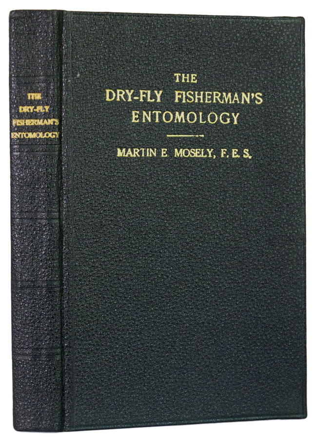 The Dry-Fly Fisherman's Entomology. Being a Supplement to Frederick M. Halford's The Dry-Fly Man's Handbook. Martin E. MOSELY.