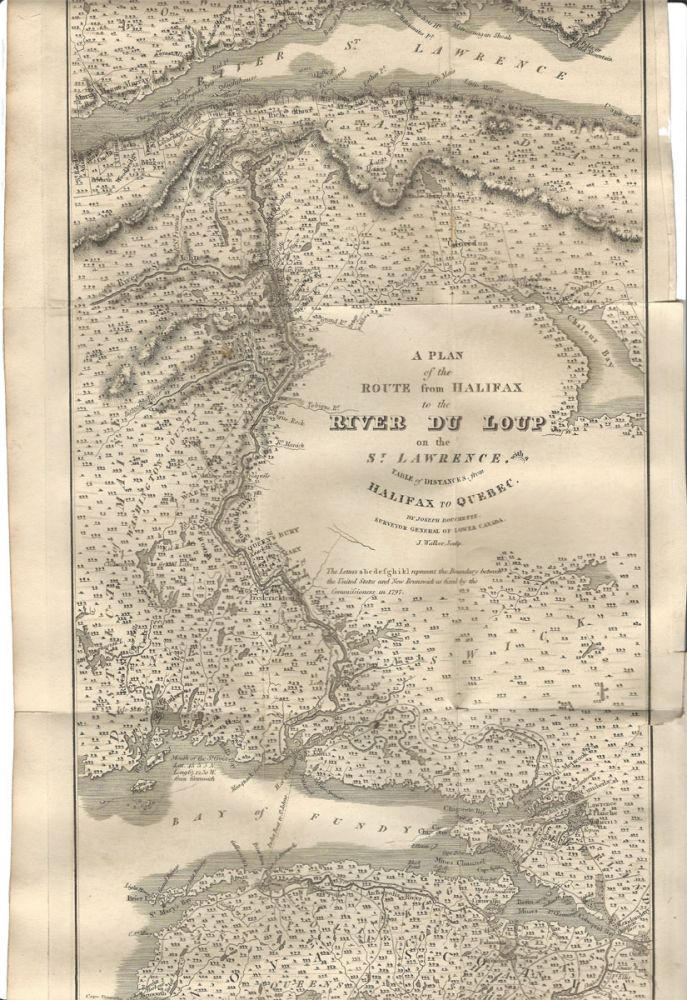 A Plan of the Route from Halifax to theRiver Du Loup on the St. Lawrence, with a Table of Distances [hinged onthe verso], from Halifax to Quebec. By Joseph Bouchette, Surveyor ofLower Canada. General. J. Walker, Sculpt. Joseph BOUCHETTE.