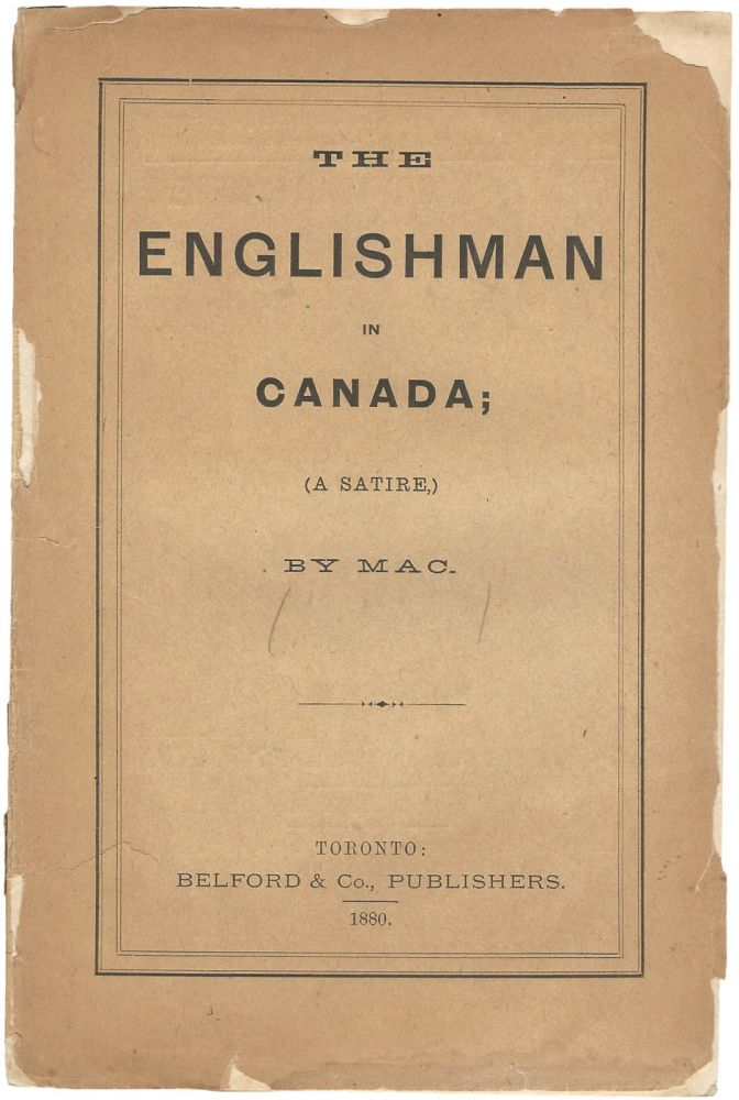 The Englishman in Canada. (A Satire). By MAC. (pseud). J. T. MACADAM.