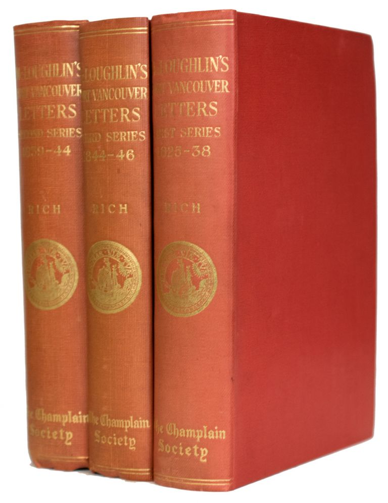 The Letters of John McLoughlin, from Fort Vancouver to the Governor and Committee, 1825-1846. Edited by E.E. Rich, with an Introduction by W. Kaye Lamb. Hudson's Bay Series. Nos. 4,6, & 7. In Three Volumes. John McLOUGHLIN.