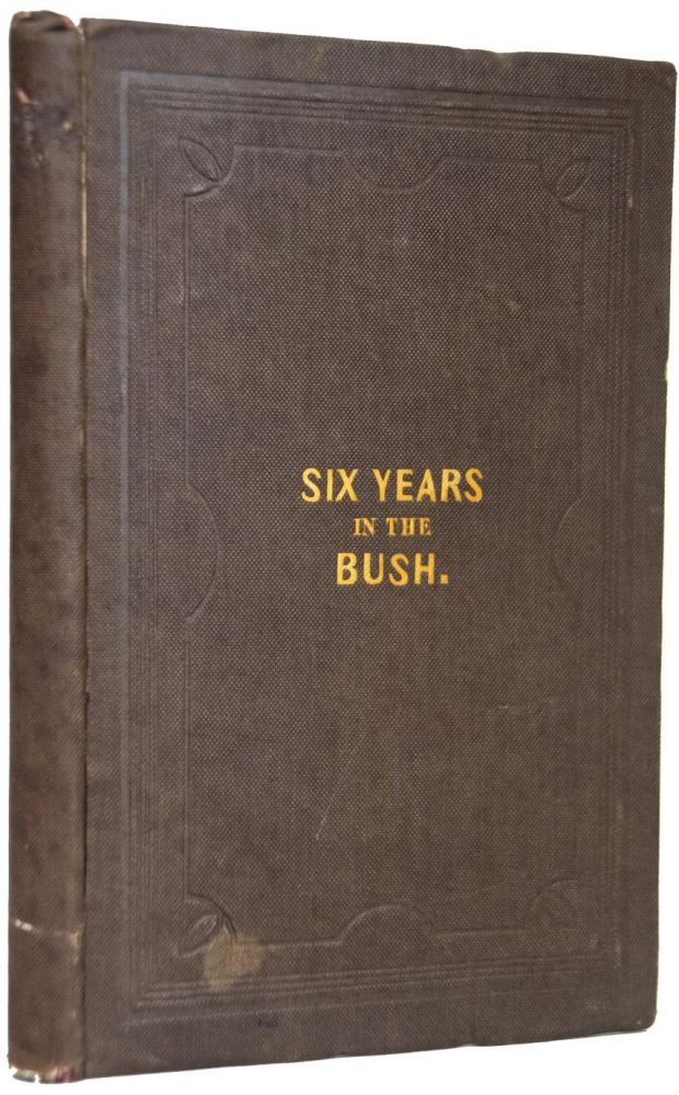Six Years in the Bush; or Extracts from the Journal of a Settler in Upper Canada, 1832-1838. Thomas NEED.