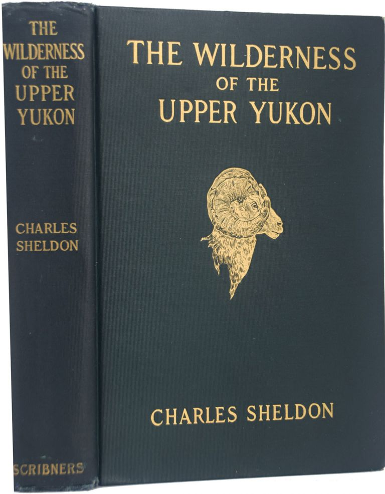The Wilderness of the Upper Yukon. A Hunter's Explorations for Wild Sheep in Sub-Arctic Mountains. Charles SHELDON.