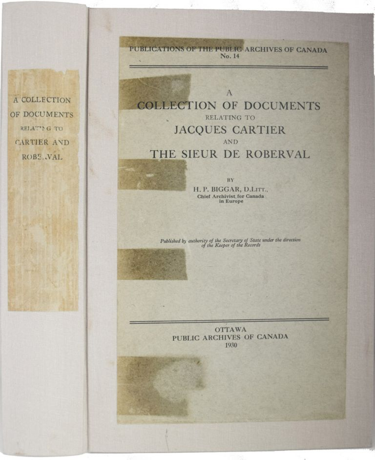 A Collection of Documents Relating to Jacques Cartier and the Sieur de Roberval. Publications of the Canadian Archives - No. 14. Henry Percival BIGGAR.