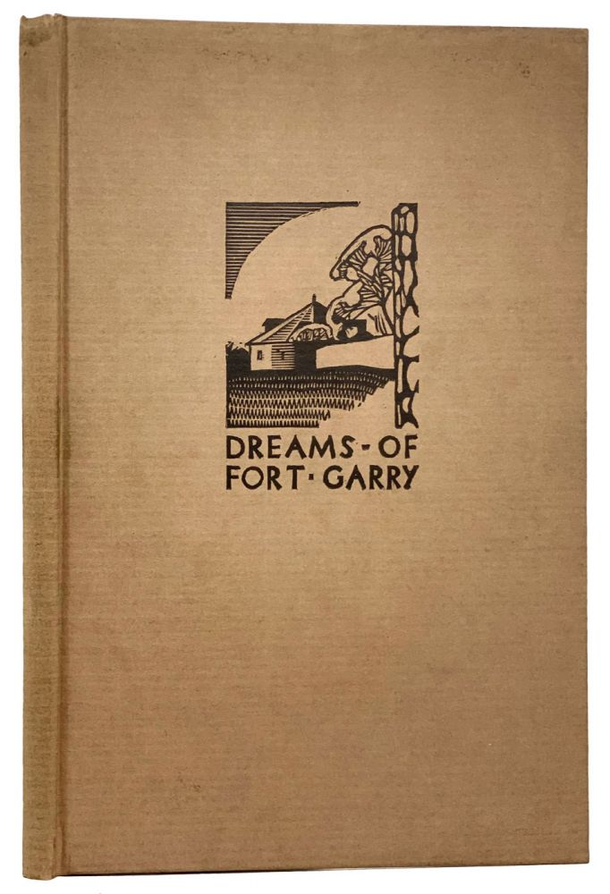 Dreams of Fort Garry. With Wood Cut Illustrations by Walter J. Phillips. An epic poem on the life and times of the early settlers of Western Canada, complete with glossary and historical notes. Robert WATSON.