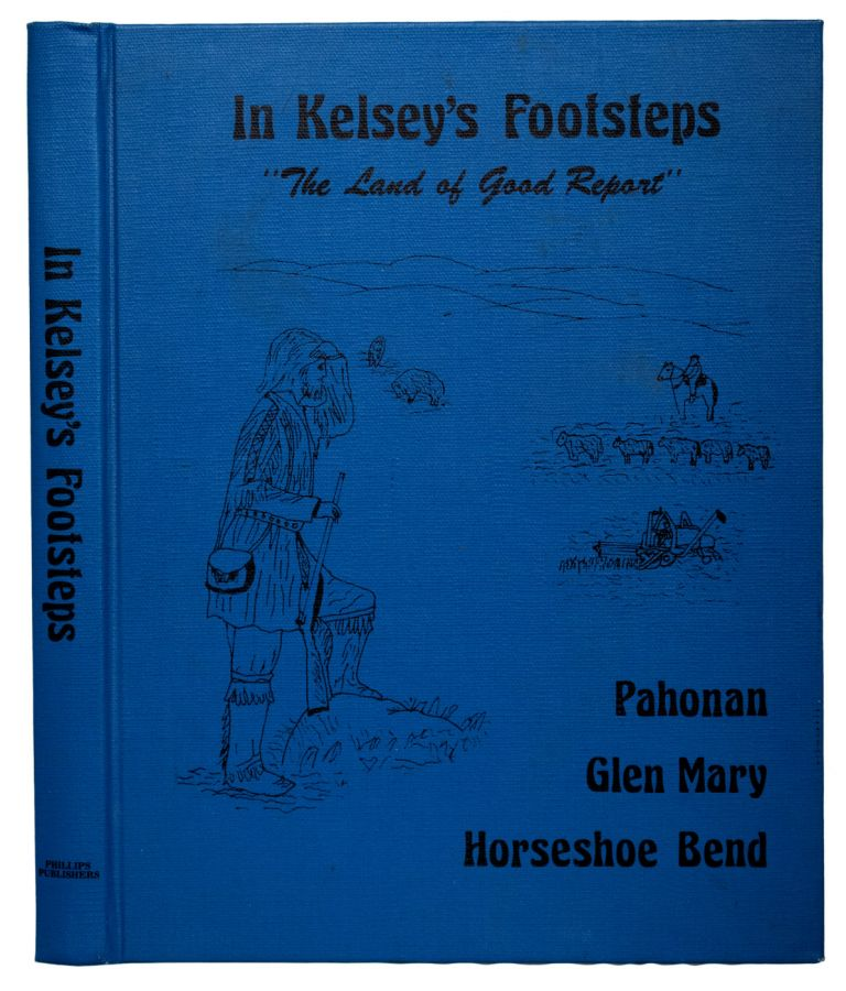 """In Kelsey's Footsteps. """"The Land of Good Report"""". Pahonan, Glen Mary, Horseshoe Bend. ANONYMOUS."""