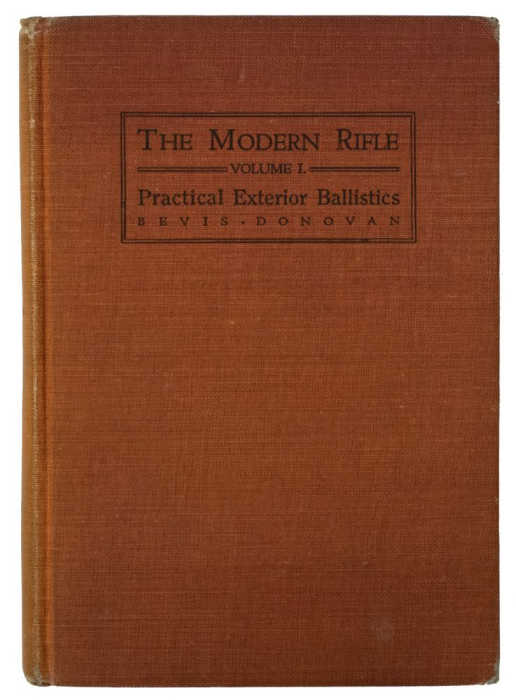 The Modern Rifle. Volume One. Practical Exterior Ballistics for Hunters and Marksmen. J. R. BEVIS, J A. Donovan.