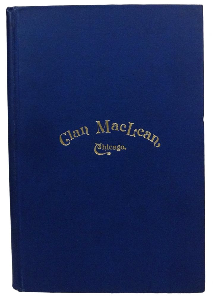 First Annual Gathering of the Clan MacLeanAssociation of North America, held in the City of Chicago, July 12-16,1893. J. P. MacLEAN.