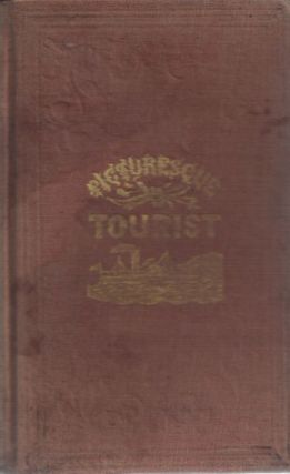 The Picturesque Tourist: Being A Guide through the State of New York and Upper and Lower Canada,...