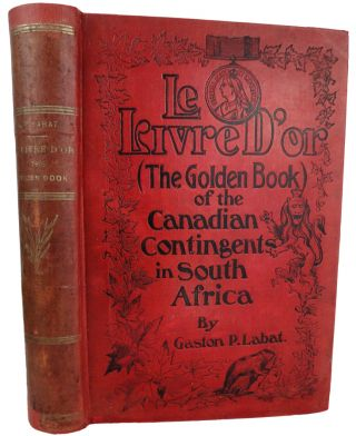 Le Livre D'Or. (The Golden Book) of the Canadian Contingents in South Africa, with an appendix of...