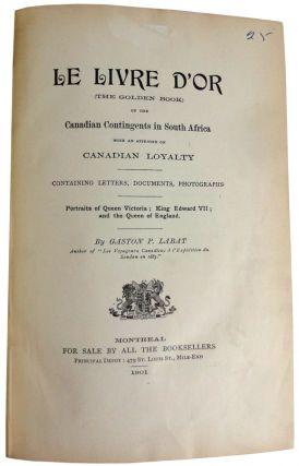 Le Livre D'Or. (The Golden Book) of the Canadian Contingents in South Africa, with an appendix of Canadian Loyalty. Containing letters, documents, photographs.