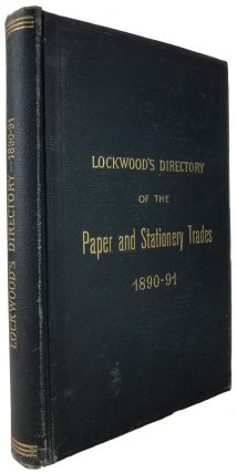 Lockwood's Directory of the Paper and Stationery Trades, containing a list of Paper Manufacturers...