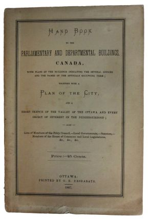 Hand Book to the Parliamentary and Department Buildings, Canada, with plans of the buildings...