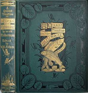 "A Quaint Treatise on ""Flies, and the Art Artyfichall Flee Making"". By An Old Man well known on..."