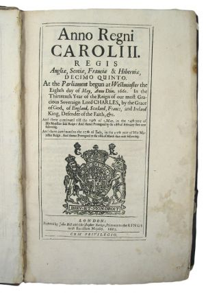 Anno Regni Caroli II.Regis Angliae, Scotiae, Franciae & Hibernie, Decimo Quinto. At theParliament begun at Westminster, the eighth da of May, Anno Dom. 1661.In the Thirteenth Year of the Reign of our most Gracious Soveraign LordCharles, by the Grace of God, of England, Scotland, France; and Ireland,King, Defender of the Faith, &c.