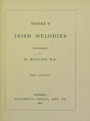 Moore's Irish Melodies. Illustrated by D. Maclise,R.A.