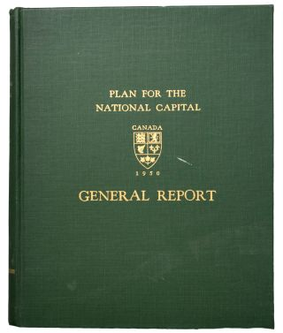 Plan for the National Capital, Canada, 1950. General Report. Together with: Atlas, Annexed to the...