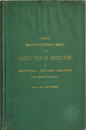 The Non-Professional Notes of the Cadets' Tour of Instruction to Montreal, Quebec, Halifax, and...
