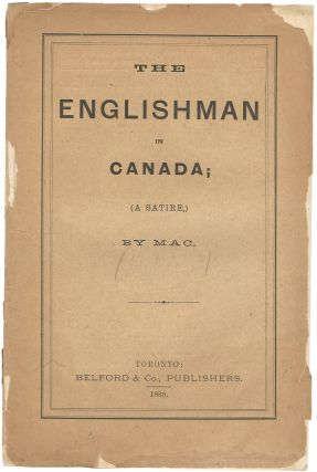 The Englishman in Canada. (A Satire). By MAC. (pseud). J. T. MACADAM