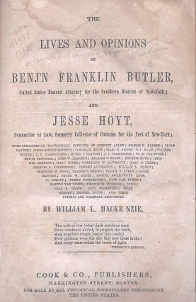 The Lives and Opinions of Benj'n Franklin Butler, United States District Attorney for the Southern District of New York; and Jesse Hoyt, Counsellor at Law, formerly Collector of Customs for the Port of New York .