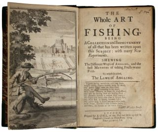 The Whole Art of Fishing. Being A Collection and Improvement of all that has been written upon this Subject: with many New Experiments. Shewing The Different Ways of Angling, and the best Methods of taking Fresh-water Fish. To which is added, The Laws of Angling.