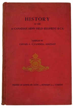 History of the 11 Canadian Army Field Regiment RCA. [From 1 September 1939 to 5 May 1945]....