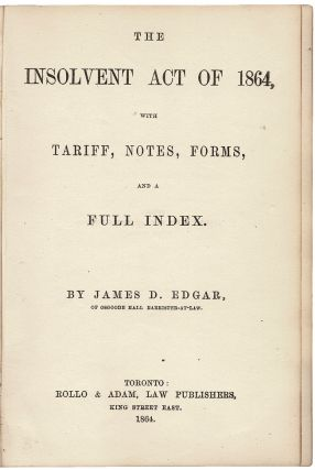The Insolvent Act of 1864, with Tariff, Notes, Forms, and a Full Index. James D. EDGAR