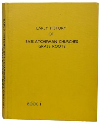 Early History of Sasktachewan Churches (Grass Roots). Book Volume One. Meredith B. BANTING,...