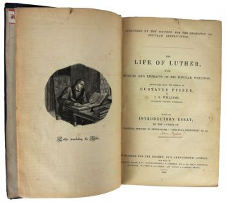 """The Life of Luther, with Notices and Extracts of His Popular Writings. With an Introductory Essay, by the Author of """"Natural History of Enthusiasm,"""" """"Spiritual Despotism,"""" (Isaac Taylor). Translated by T.S. Williams."""