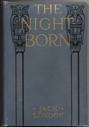 The Night-Born and also, The Madness of John Harned, When the World was Young, the Benefit of the...